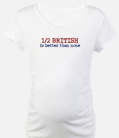 Half British is Better Than none Shirt