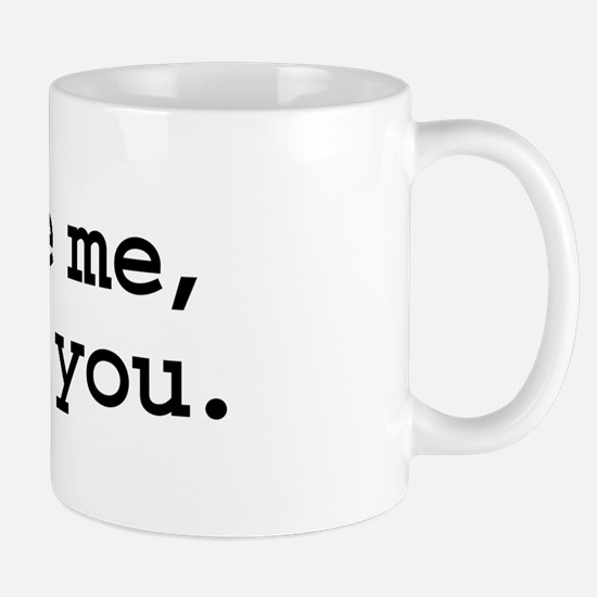 more me, less you. Mug