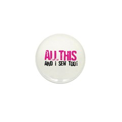 All This - And I Sew Mini Button (10 pack)