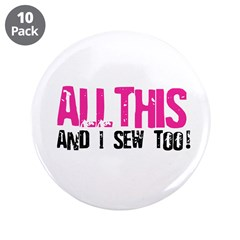 "All This - And I Sew 3.5"" Button (10 pack)"