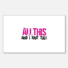 All This - And I Knit Rectangle Decal