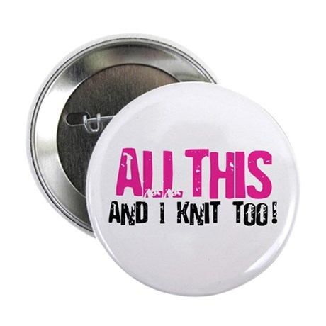 "All This - And I Knit 2.25"" Button (100 pack)"