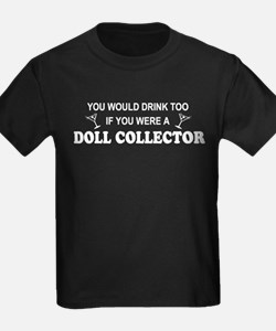 Doll Collector You'd Drnk Too T
