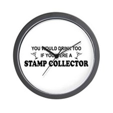 Stamp Collector You'd Drnk Too Wall Clock
