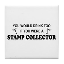 Stamp Collector You'd Drnk Too Tile Coaster