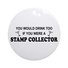 Stamp Collector You'd Drnk Too Ornament (Round)