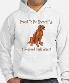 Proudly Owned By A Rescued Irish Setter Hoodie