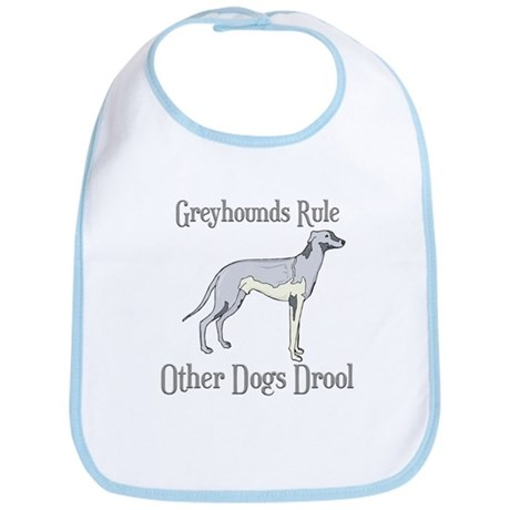 Greyhounds Rule Other Dogs Drool Bib