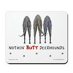 Nothin' Butt Deerhounds Mousepad