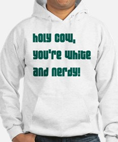 Holy Cow, you're white and ne Hoodie