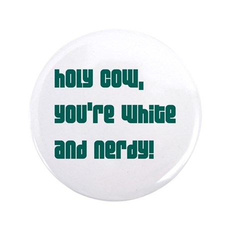 """Holy Cow, you're white and ne 3.5"""" Button"""