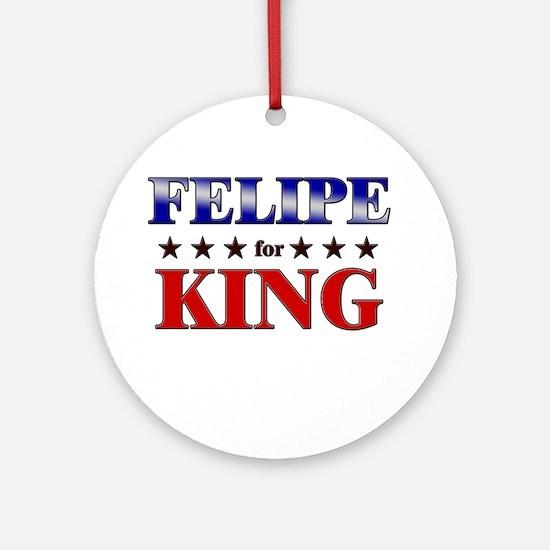 FELIPE for king Ornament (Round)