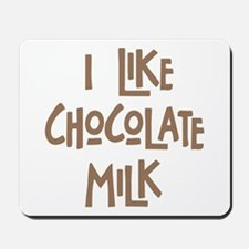 I like chocolate milk Mousepad
