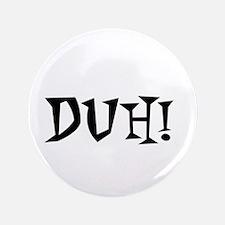 """DUH 3.5"""" Button"""