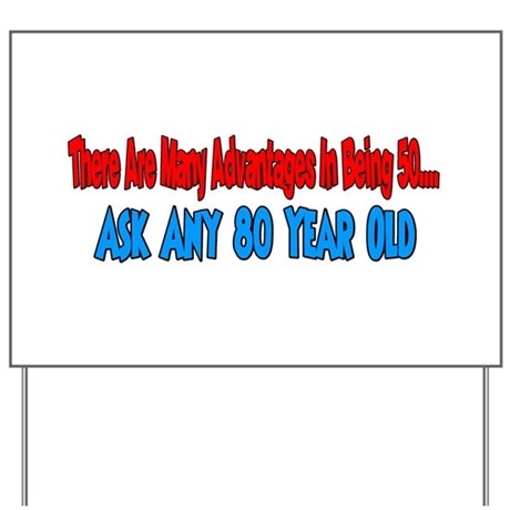 advantages to 50 ask 80 year Yard Sign