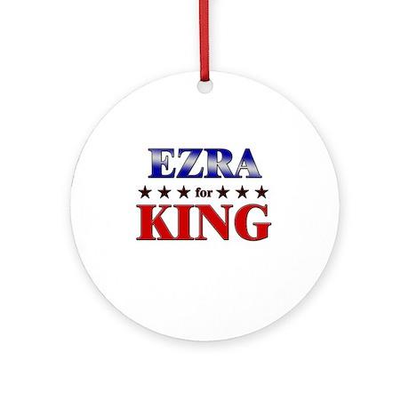 EZRA for king Ornament (Round)