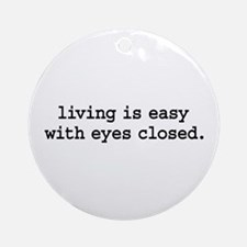 living is easy with eyes closed. Ornament (Round)