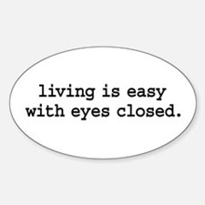 living is easy with eyes closed. Oval Decal