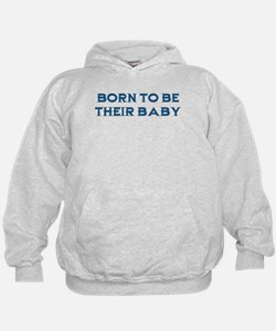 Born To Be Their Baby Hoodie