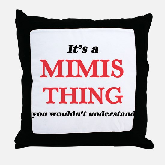 It's a Mimis thing, you wouldn&#3 Throw Pillow
