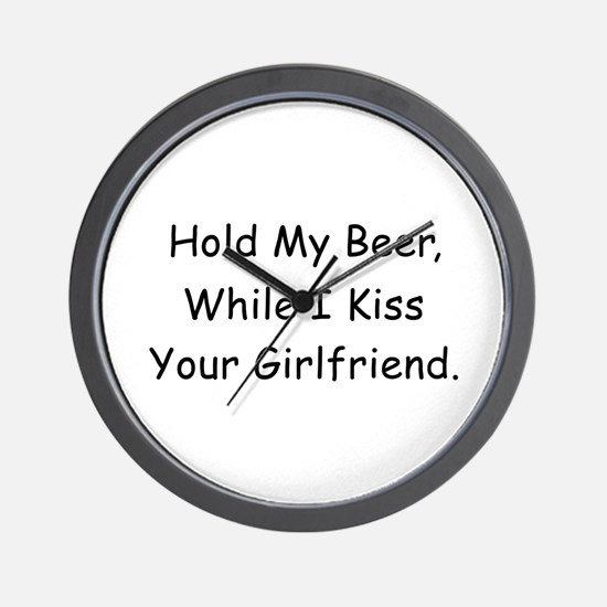 Hold My Beer, Kiss Your Girlfriend Wall Clock