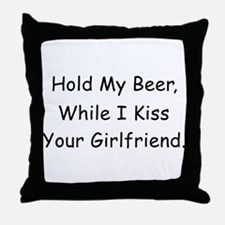 Hold My Beer, Kiss Your Girlfriend Throw Pillow