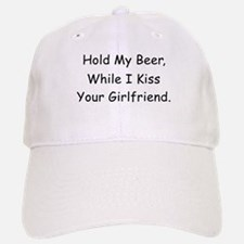 Hold My Beer, Kiss Your Girlfriend Baseball Baseball Cap