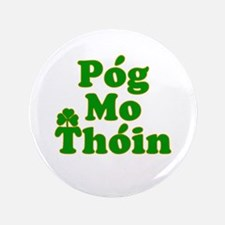 "Pog Mo Thoin Kiss My Ass 3.5"" Button"