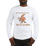 You're an Idiot Long Sleeve T-Shirt