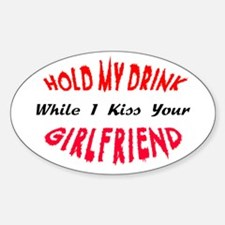 Hold My Drink, Kiss Your Girlfriend Oval Bumper Stickers