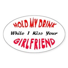 Hold My Drink, Kiss Your Girlfriend Oval Decal