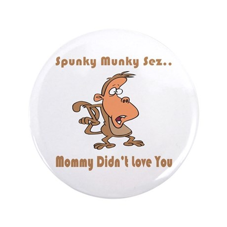 """Mommy Didn't Love You 3.5"""" Button (100 pack)"""