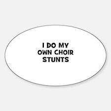 I Do My Own Choir Stunts Oval Decal