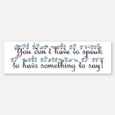 You don't have to speak...teal Bumper Bumper Bumper Sticker