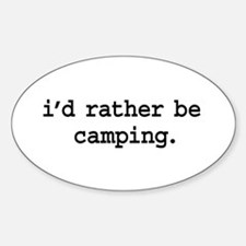 i'd rather be camping. Oval Decal