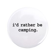 """i'd rather be camping. 3.5"""" Button"""