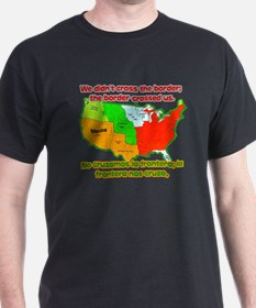 We didnt cross the border T-Shirt