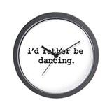 Dance id rather be dancing Wall Clocks
