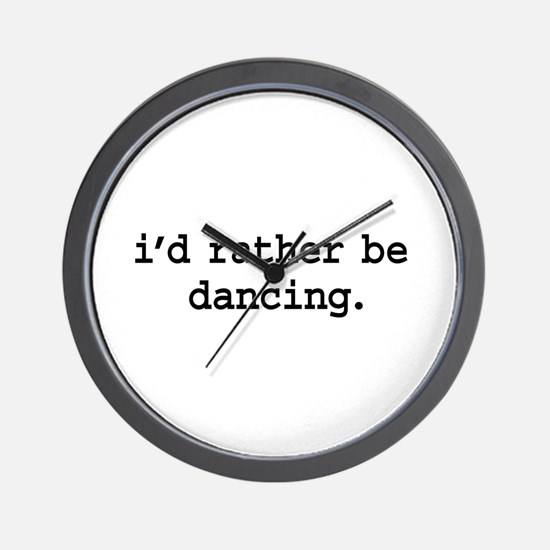 i'd rather be dancing. Wall Clock