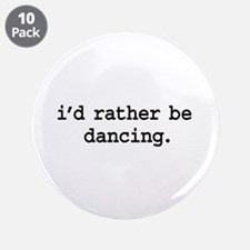 """i'd rather be dancing. 3.5"""" Button (10 pack)"""