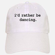i'd rather be dancing. Baseball Baseball Cap