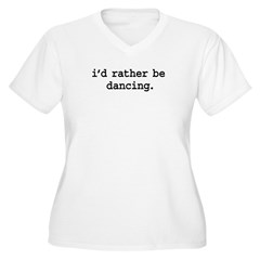 i'd rather be dancing. T-Shirt