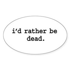 i'd rather be dead. Oval Bumper Stickers