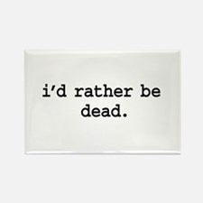 i'd rather be dead. Rectangle Magnet