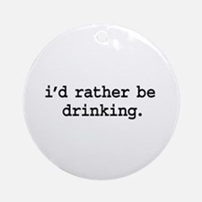 i'd rather be drinking. Ornament (Round)