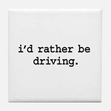 i'd rather be driving. Tile Coaster