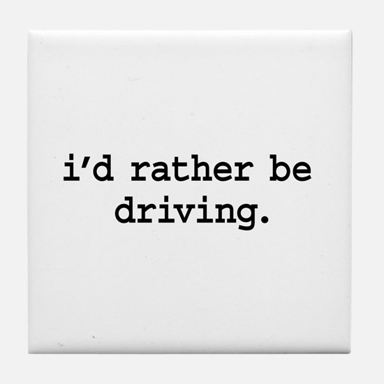 i'd rather be driving. Tile Coaster