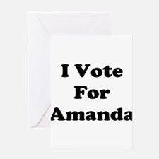 I Vote For Amanda Greeting Card