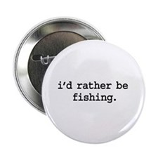 """i'd rather be fishing. 2.25"""" Button"""