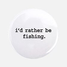 """i'd rather be fishing. 3.5"""" Button (100 pack)"""